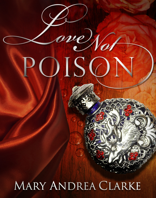 Love Not Poison By: Mary Andrea Clarke