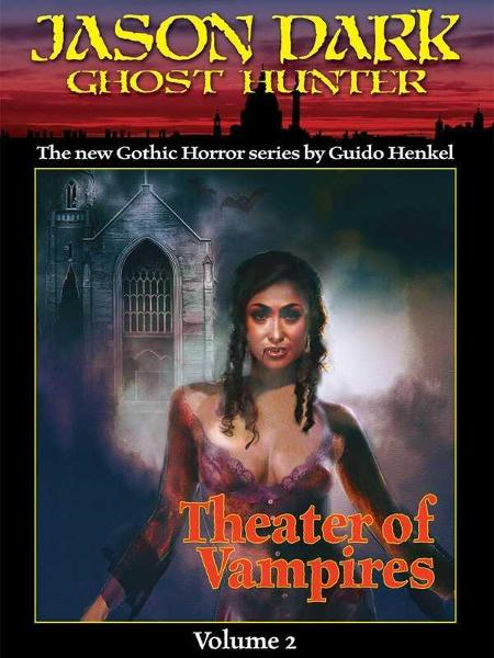 Theater of Vampires (Jason Dark: Ghost Hunter: Volume 2) By: Guido Henkel