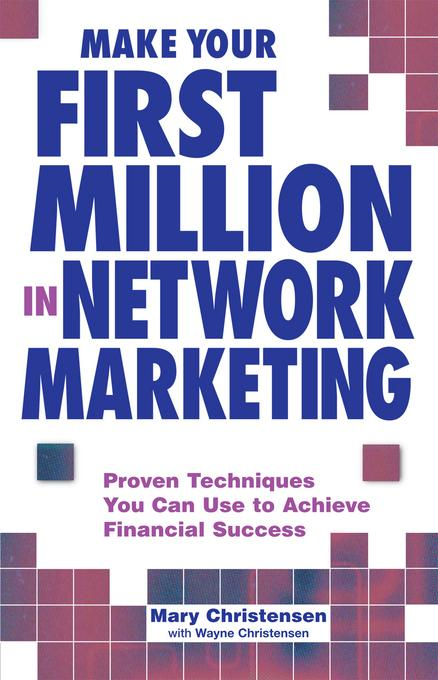 Make Your First Million In Network Marketing: Proven Techniques You Can Use to Achieve Financial Success By: Christensen, Mary