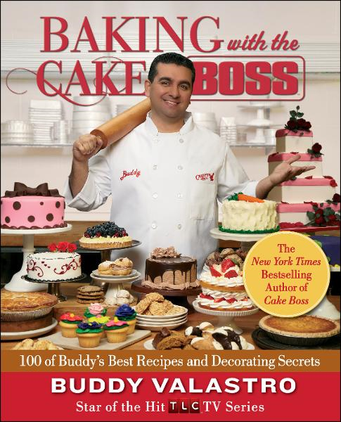 Baking with the Cake Boss By: Buddy Valastro
