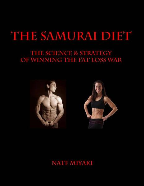 The Samurai Diet: The Science & Strategy of Winning the Fat Loss War By: Nate Miyaki