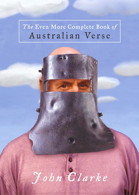 The Even More Complete Book of Australian Verse By: John Clarke