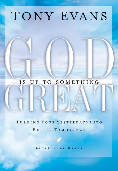 God Is Up to Something Great By: Tony Evans