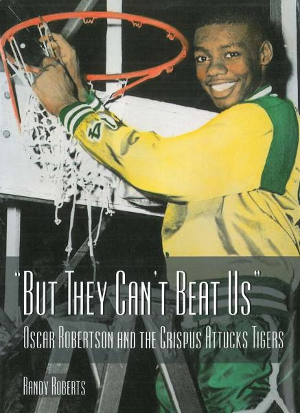 But They Can't Beat Us!: Oscar Robertson and the Crispus Attucks Tigers
