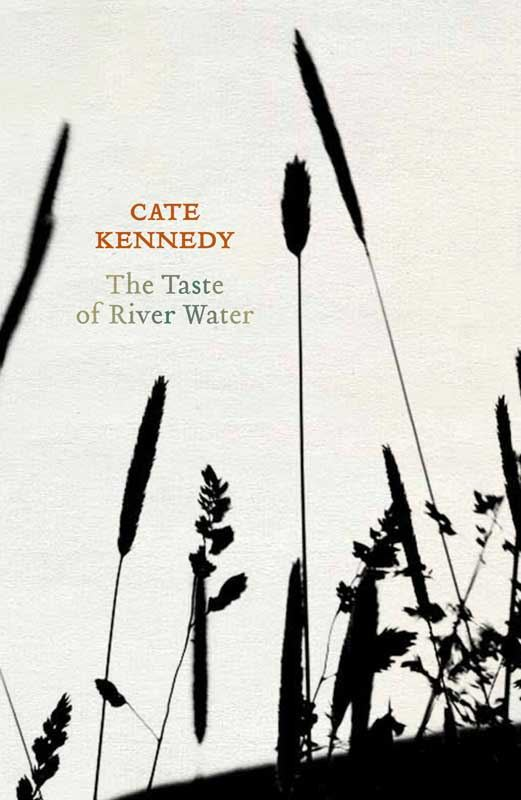 The Taste of River Water: new and selected poems By: Cate Kennedy