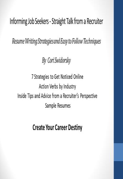 Informing Job Seekers - Straight Talk from a Recruiter: Resume Writing Strategies and Easy to Follow Techniques By: Cori Swidorsky