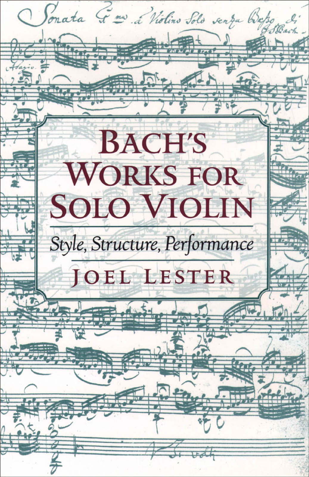 Bach's Works for Solo Violin:Style, Structure, Performance