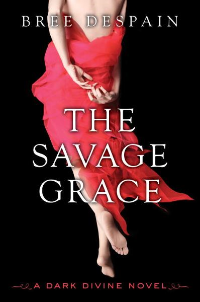 The Savage Grace: A Dark Divine Novel By Bree Despain