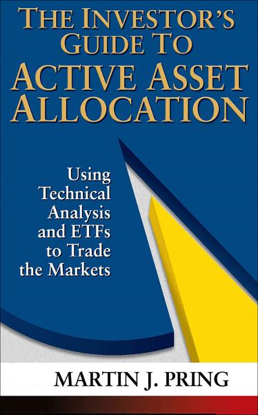 The Investor's Guide to Active Asset Allocation : Using Technical Analysis and ETFs to Trade the Markets: Using Technical Analysis and ETFs to Trade the Markets