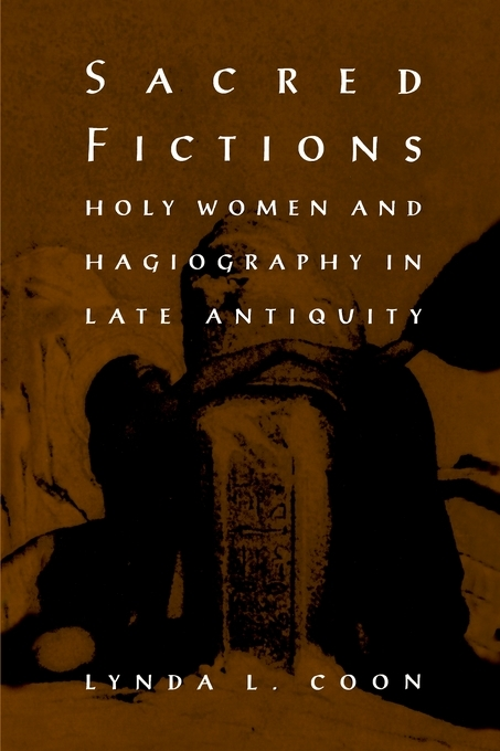 Sacred Fictions: Holy Women and Hagiography in Late Antiquity