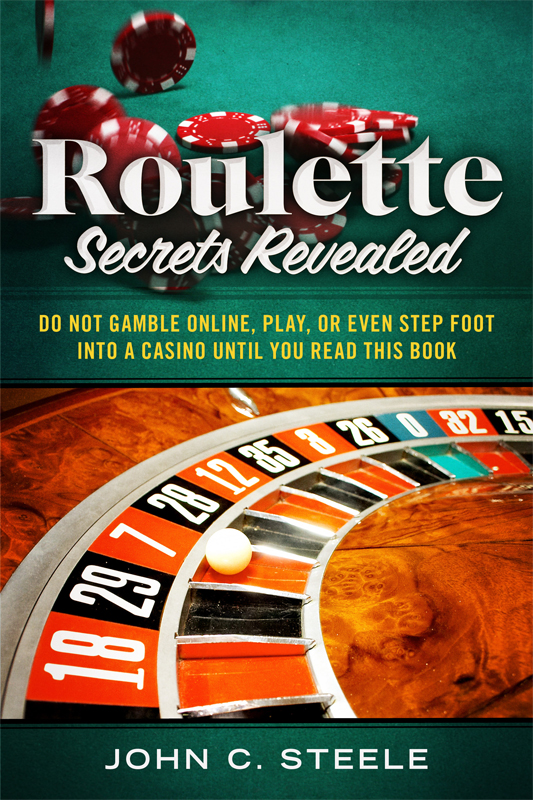 Roulette Secrets Revealed: Do Not Gamble Online, Play, Or Even Step Foot Into A Casino Until You Read This Book