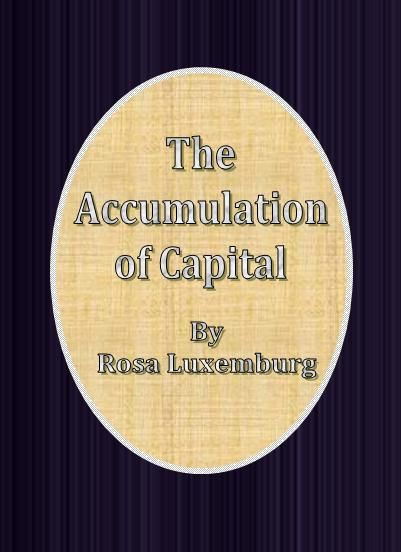 The Accumulation of Capital By: Rosa Luxemburg