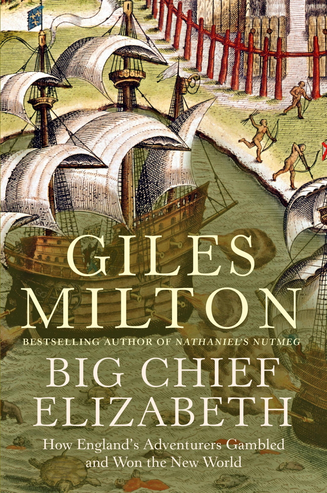 Big Chief Elizabeth How England's Adventurers Gambled and Won the New World