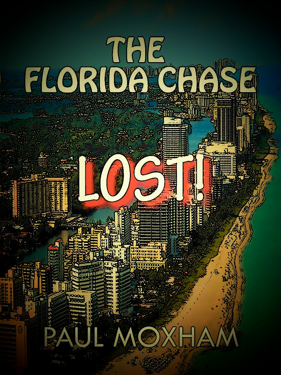 Lost! (The Florida Chase, Part Three) By: Paul Moxham