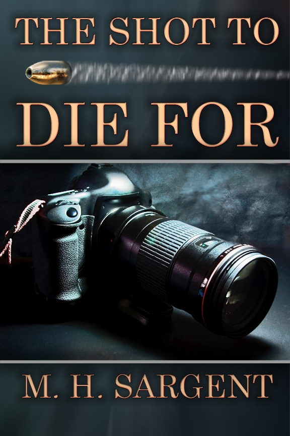 The Shot To Die For (An MP-5 CIA Thriller, Book 2) By: M.H. Sargent