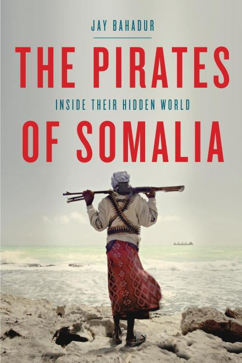 The Pirates of Somalia By: Jay Bahadur