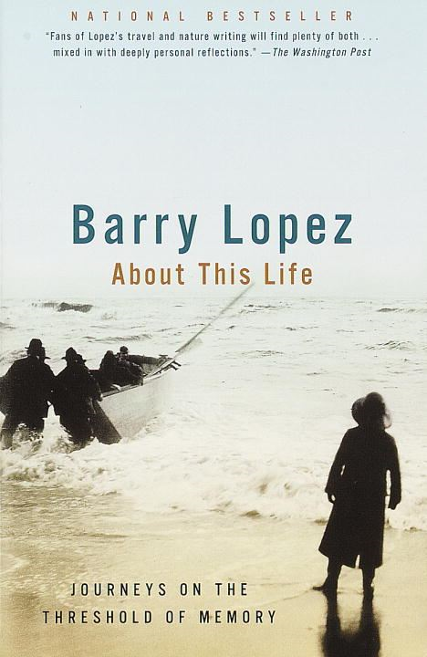 About This Life By: Barry Lopez