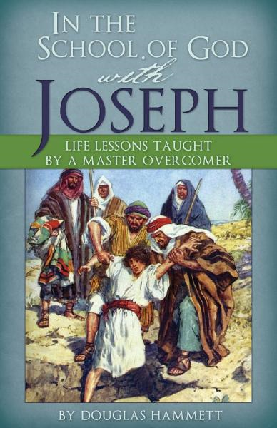 In the School of God with Joseph: Life Lessons Taught by a Master Overcomer