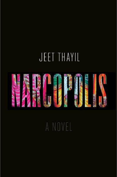 Narcopolis: A Novel By: Jeet Thayil