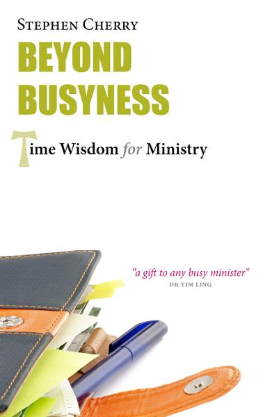 Beyond Busyness: Time Wisdom for Ministry By: Stephen Cherry