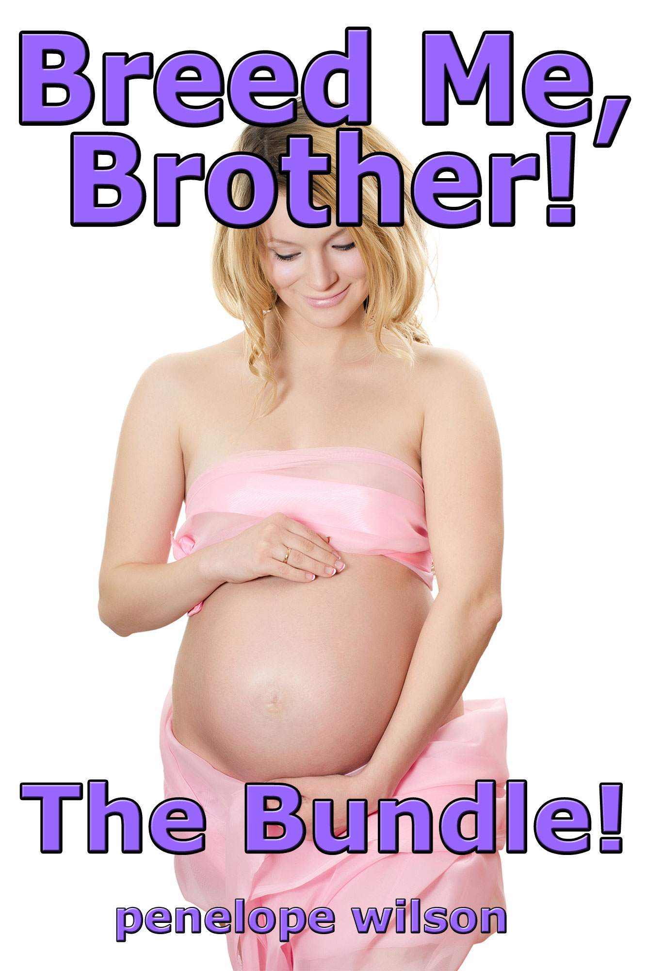 Breed Me, Brother! The Bundle (PI Breeding Pregnancy Erotica)