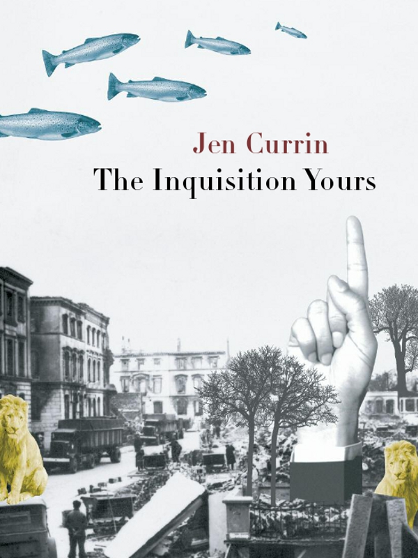 Inquisition Yours, The By: Jen Currin