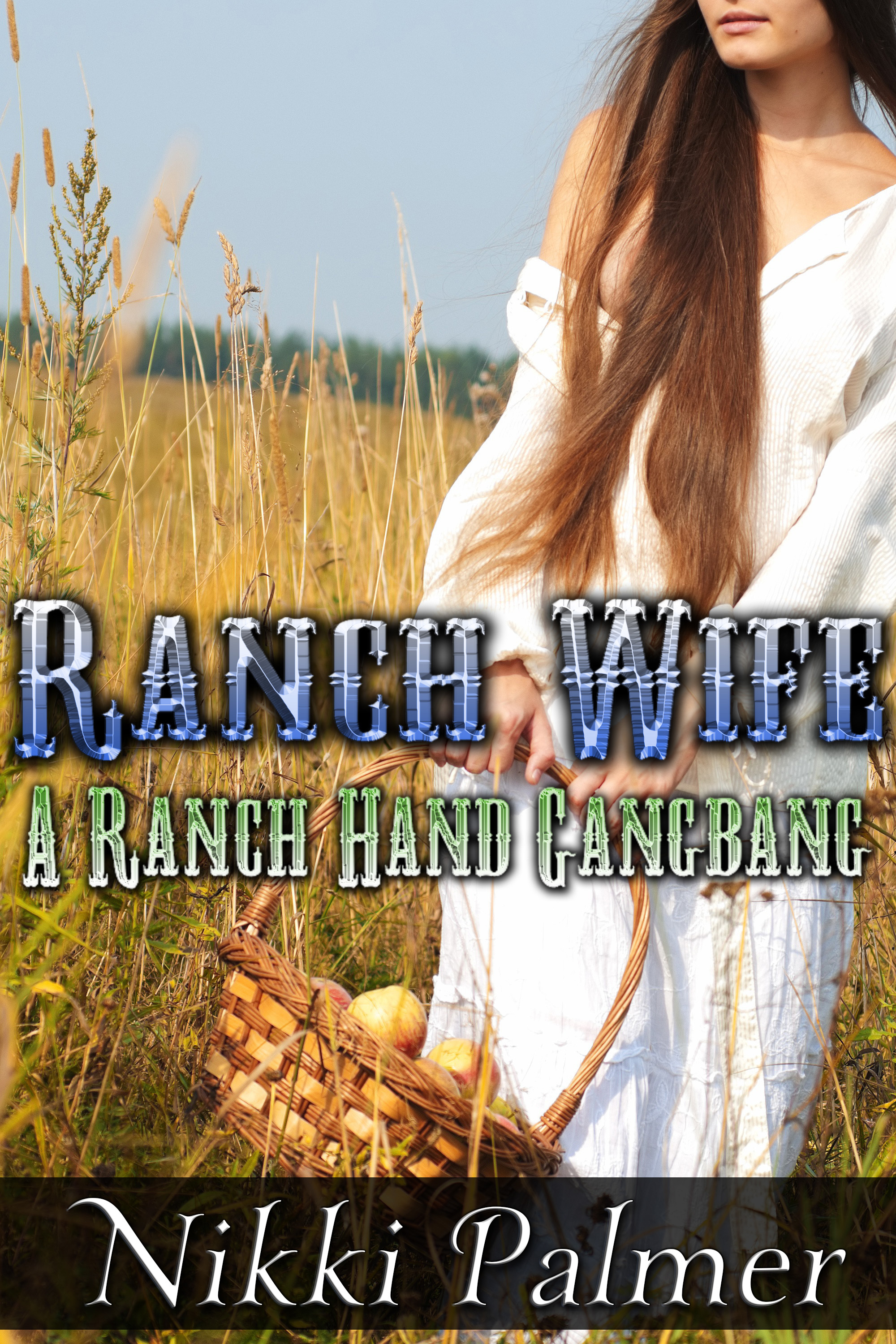 Ranch Wife: A Ranch Hand Gangbang By: Nikki Palmer