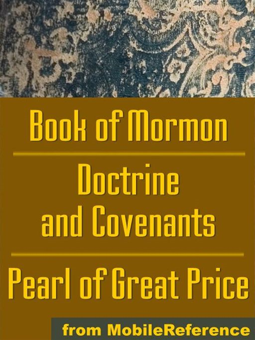 Mormon Church's (Lds) Sacred Texts: The Book Of Mormon, The Doctrine And Covenants And The Pearl Of Great Price  (Mobi Spiritual) By: MobileReference