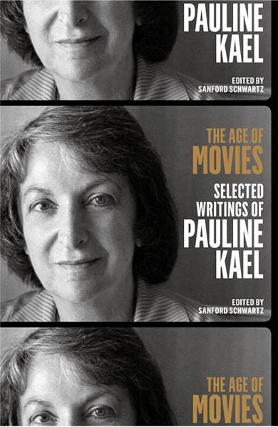 The Age of Movies: Selected Writings of Pauline Kael By: Pauline Kael