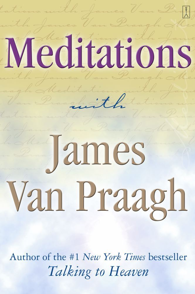 Meditations with James Van Praagh By: James Van Praagh