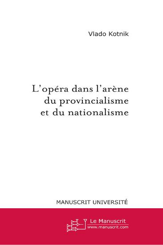 Vlado Kotnik - L'opéra dans l'arène du provincialisme et du nationalisme