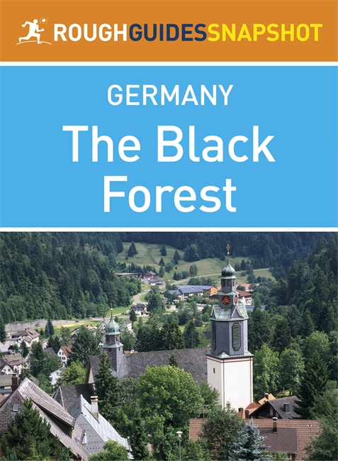 The Black Forest Rough Guides Snapshot Germany (includes Baden-Baden, Bad Wildbad, Freudenstadt, The Kinzig and Gutach valleys, Schiltach, Triberg, Freiburg, Todtnau, Titisee, Feldberg, Schluchsee, St Blasien, Todtmoos, Badenweiler) By: Rough Guides