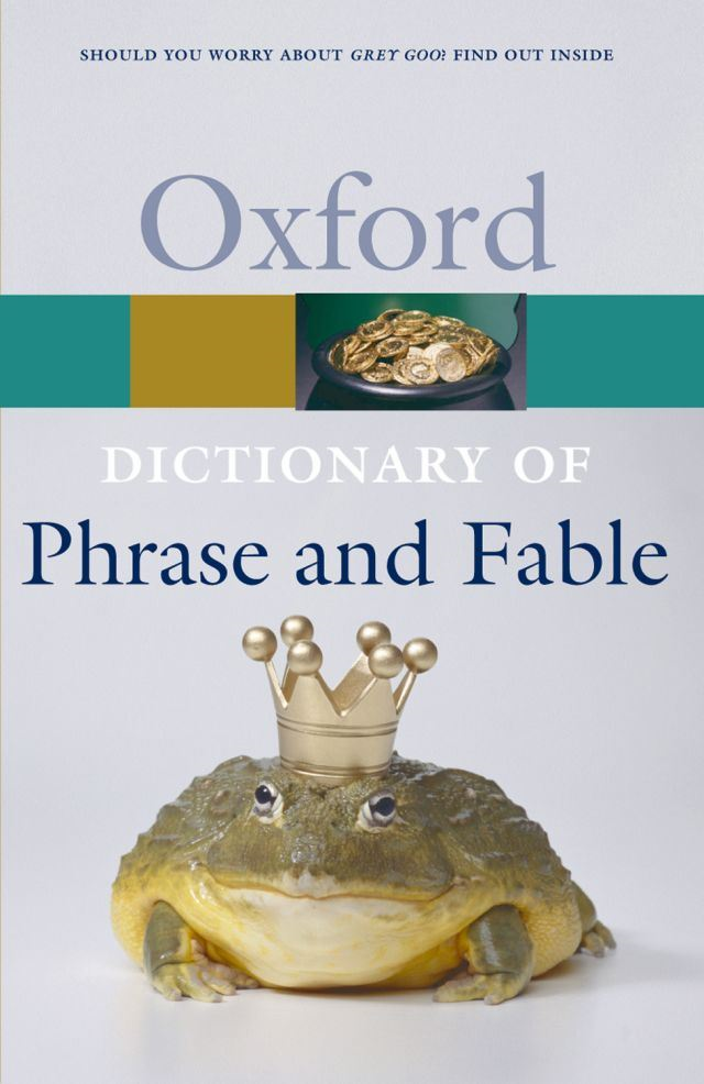 The Oxford Dictionary of Phrase and Fable By: Elizabeth Knowles ; Elizabeth Knowles