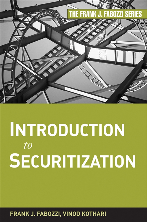 Introduction to Securitization By: Frank J. Fabozzi CFA,Vinod Kothari
