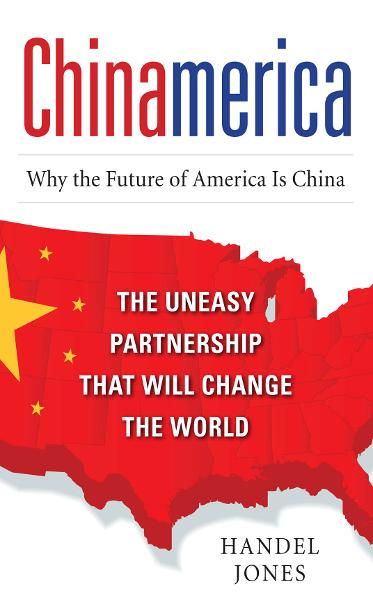 CHINAMERICA:  The Uneasy Partnership that Will Change the World By: Handel Jones