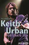 Fortunate Son: The Unlikely Rise Of Keith Urban: