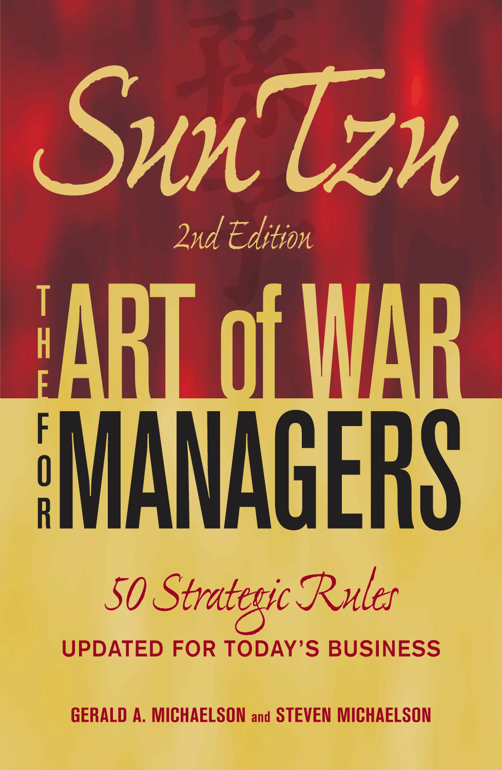 Sun Tzu - The Art of War for Managers: 50 Strategic Rules Updated for Today's Business By: Gerald A. Michaelson,Steven Michaelson