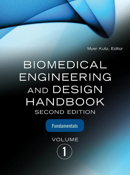 Biomedical Engineering and Design Handbook, Volume 1 : Volume I: Biomedical Engineering Fundamentals: Volume I: Biomedical Engineering Fundamentals By: Myer Kutz