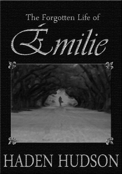 The Forgotten Life of Emilie By: Haden Hudson