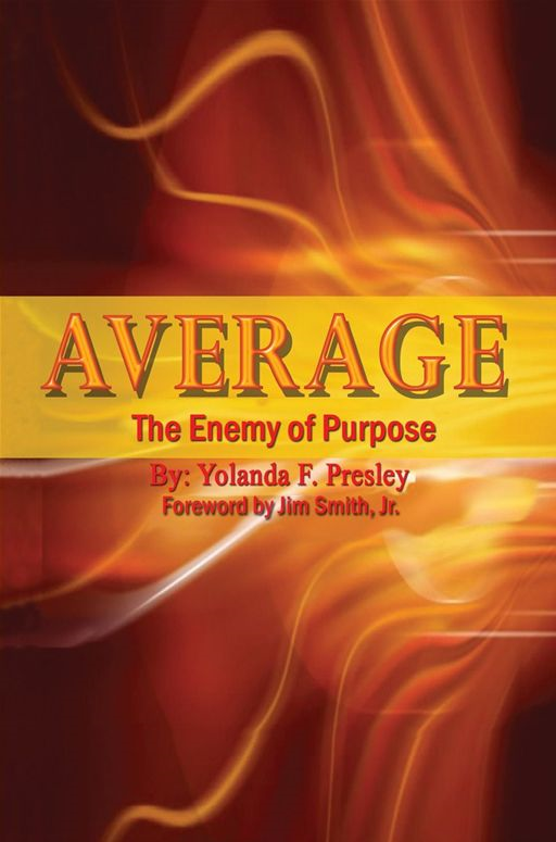''AVERAGE'' The Enemy of Purpose By: Yolanda F. Presley