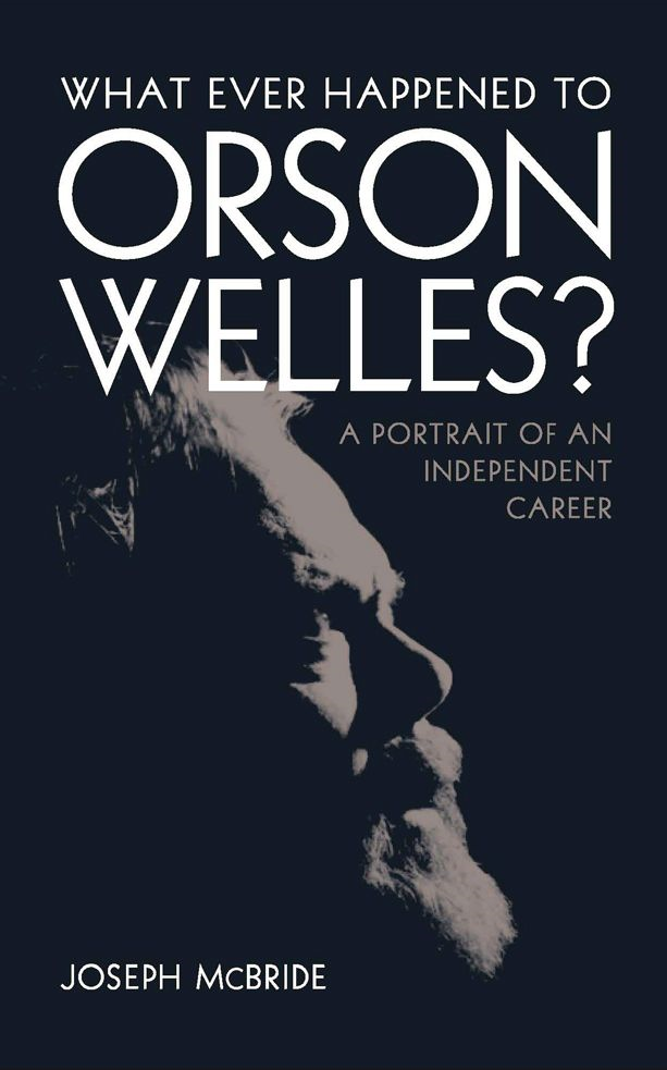 What Ever Happened to Orson Welles?: A Portrait of an Independent Career By: Joseph McBride