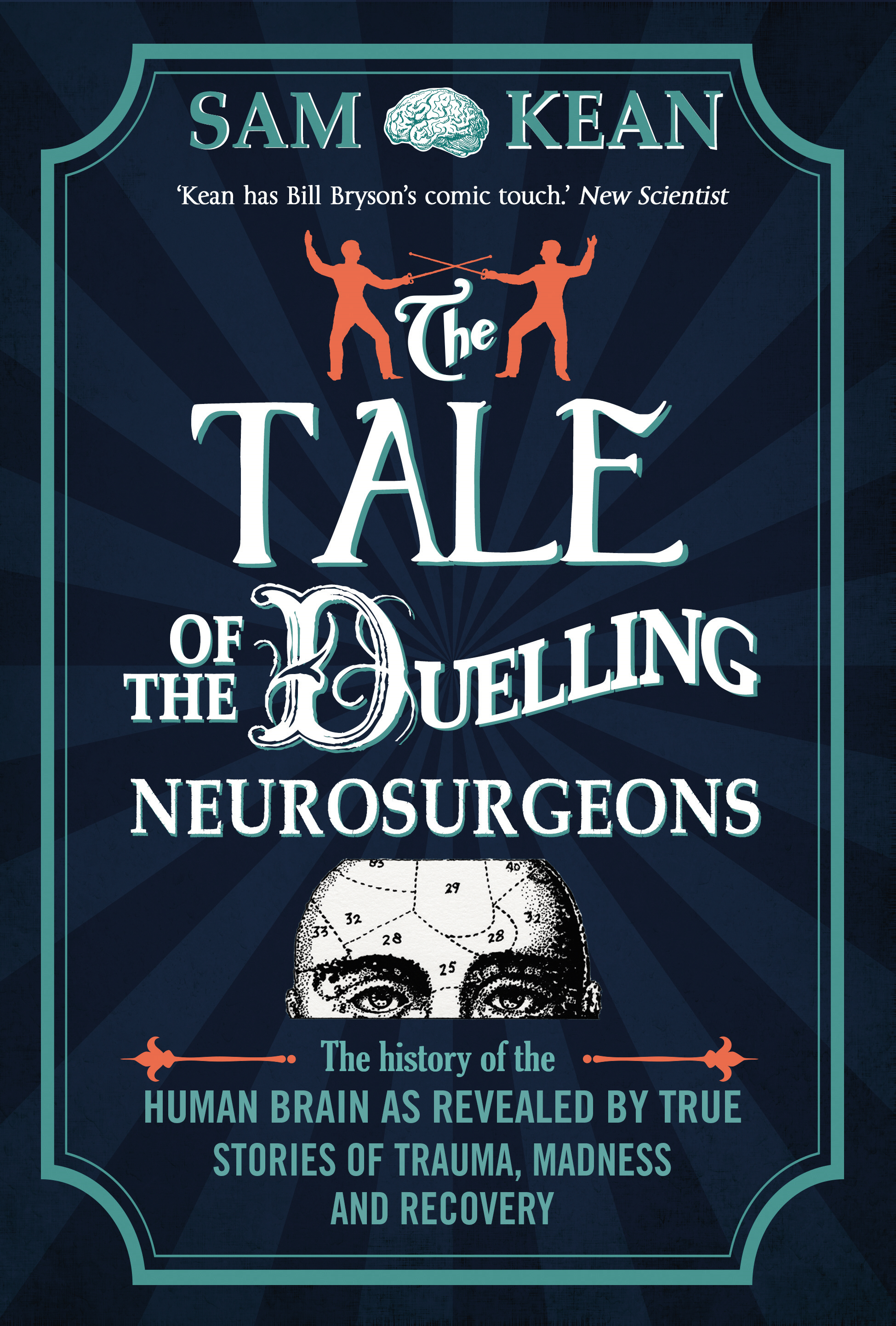 The Tale of the Duelling Neurosurgeons The History of the Human Brain as Revealed by True Stories of Trauma,  Madness,  and Recovery