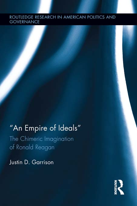 An Empire of Ideals: The Chimeric Imagination of Ronald Reagan