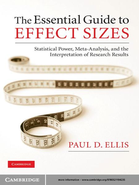 The Essential Guide to Effect Sizes By: Paul D. Ellis
