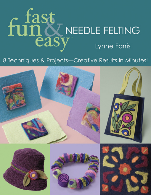 Fast Fun & Easy Needle Felting: 8 Techniques & Projects - Creative Results in Minutes! By: Farris, Lynne