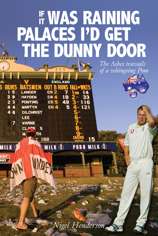 If it Was Raining Palaces, I'd Get the Dunny Door: The Ashes Travails of a Whingeing Pom By: Nigel Henderson