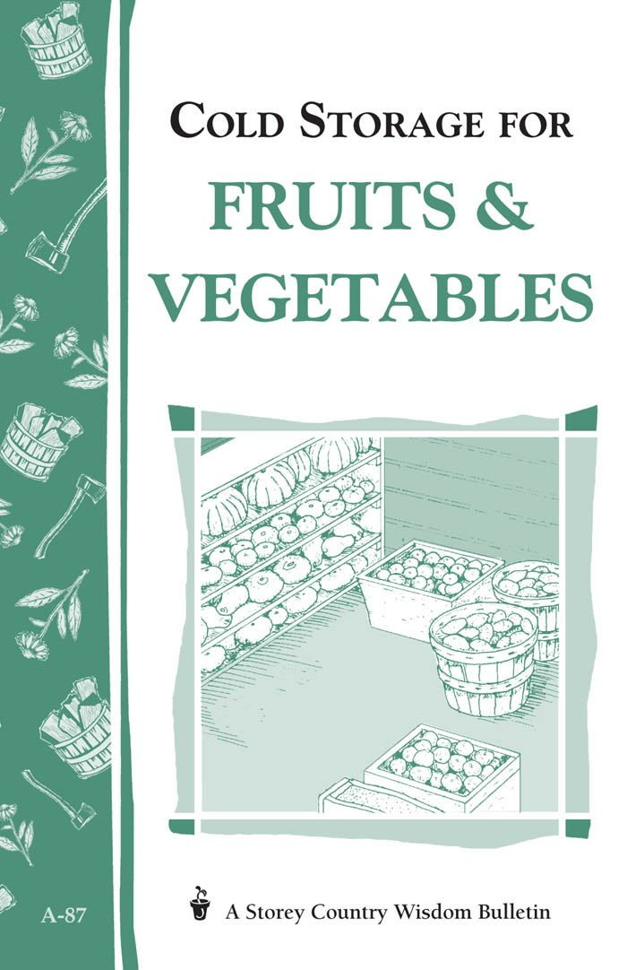 Cold Storage for Fruits & Vegetables By: John Storey,Martha Storey