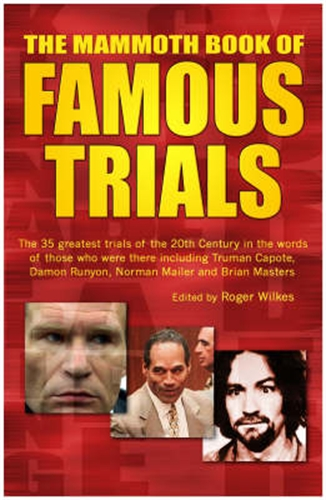 The Mammoth Book of Famous Trials By: Roger Wilkes