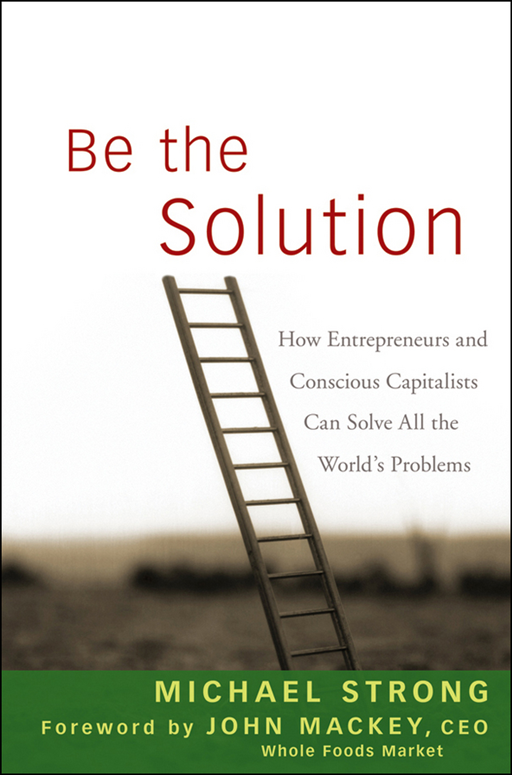 Be the Solution By: John Mackey,Michael Strong