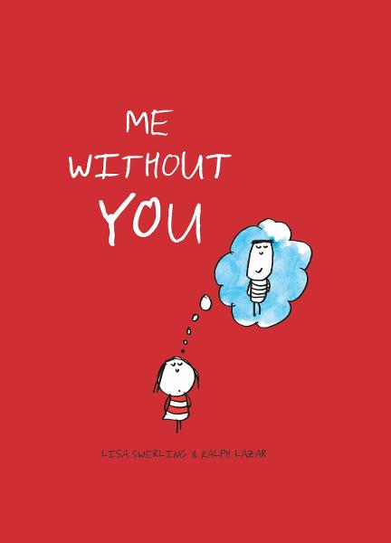 Me without You By: Lisa Swerling,Ralph Lazar